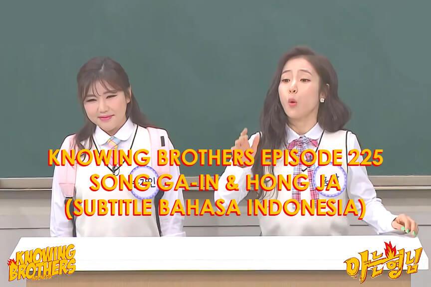 Nonton streaming online & download Knowing Bros eps 225 bintang tamu Song Ga-in & Hong Ja subtitle bahasa Indonesia