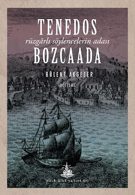Tenedos Bozcaada (Rüzgârlı Söylencelerin Adası)- Bülent Akgezer