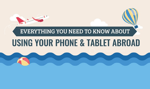 Everything You Need To Know About Using Your Phone & Tablet Abroad