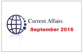 Current Affairs September 2016 - Competitive Exams - GK Power Capsule September 2016