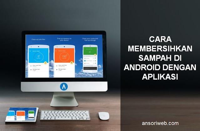 Cara Membersihkan Sampah di Android dengan Aplikasi