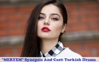Meryem (TV Serie 2017) Synopsis And Cast: Turkish Drama | Full Synopsis