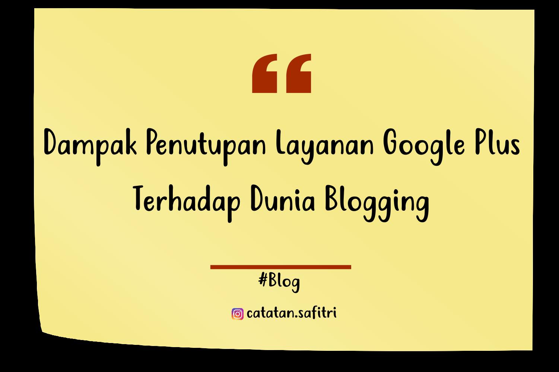 Dampak Penutupan Layanan Google Plus Terhadap Dunia Blogging