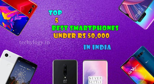 op 5 Best Smartphones Under Rs 50,000 In India,best flagship smartphones