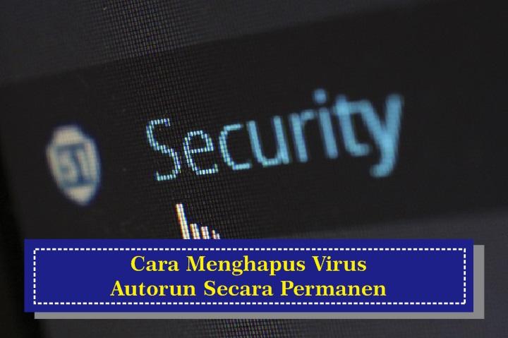 4 Cara Menghapus Virus Autorun Secara Permanen