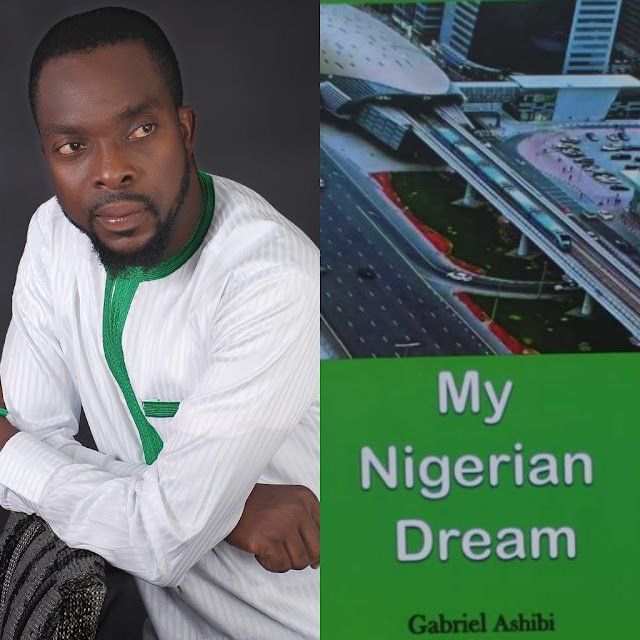 MY BOOK WILL CHANGE NIGERIA. Author of 'My Nigerian Dream', Gabriel Ashibi Declares.