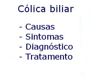 Cólica biliar causas sintomas diagnóstico tratamento prevenção riscos complicações