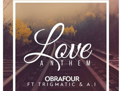 Obrafour ft. Trigmatic & A.I – Love Anthem (Mp3 Download)