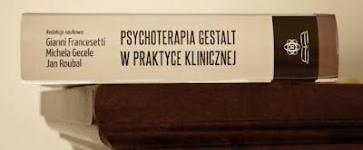 Psychoterapia Gestalt w Praktyce Klinicznej, red.Francesetti, Gecele, Roubal