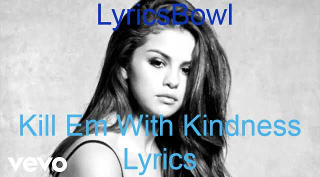 Kill Em With Kindness Lyrics - Selena Gomez | LyricsBowl