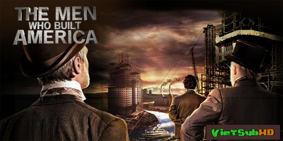 Phim Đại Tư Bản Hoàn Tất (04/04) VietSub HD | The Men Who Built America 2012