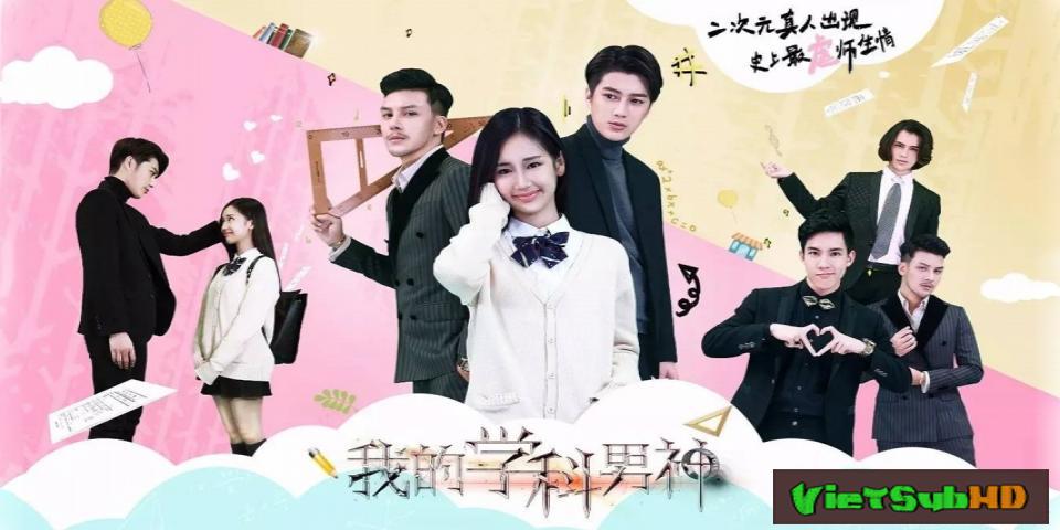 Phim Lớp học nam thần của tôi VietSub HD | Wo De Xue Ke Nan Shen 2017
