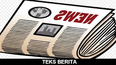 TEKS BERITA (Pengertian, Struktur, Kaidah, Contoh Teks Berita 2018)