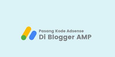 Memasang Kode Google Adsense di Blogger AMP