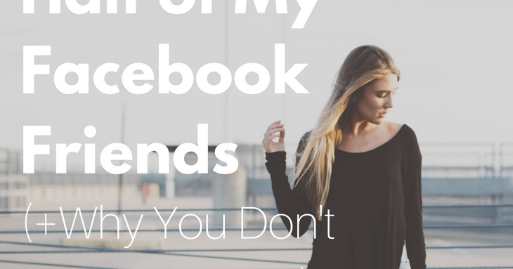 Why I Deleted Half of My Facebook Friends (+Why You Don't ...  Why I Deleted H...
