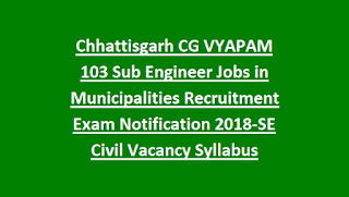 Chhattisgarh CG VYAPAM 103 Sub Engineer Jobs in Municipalities Recruitment Exam Notification 2018-SE Civil Vacancy Syllabus