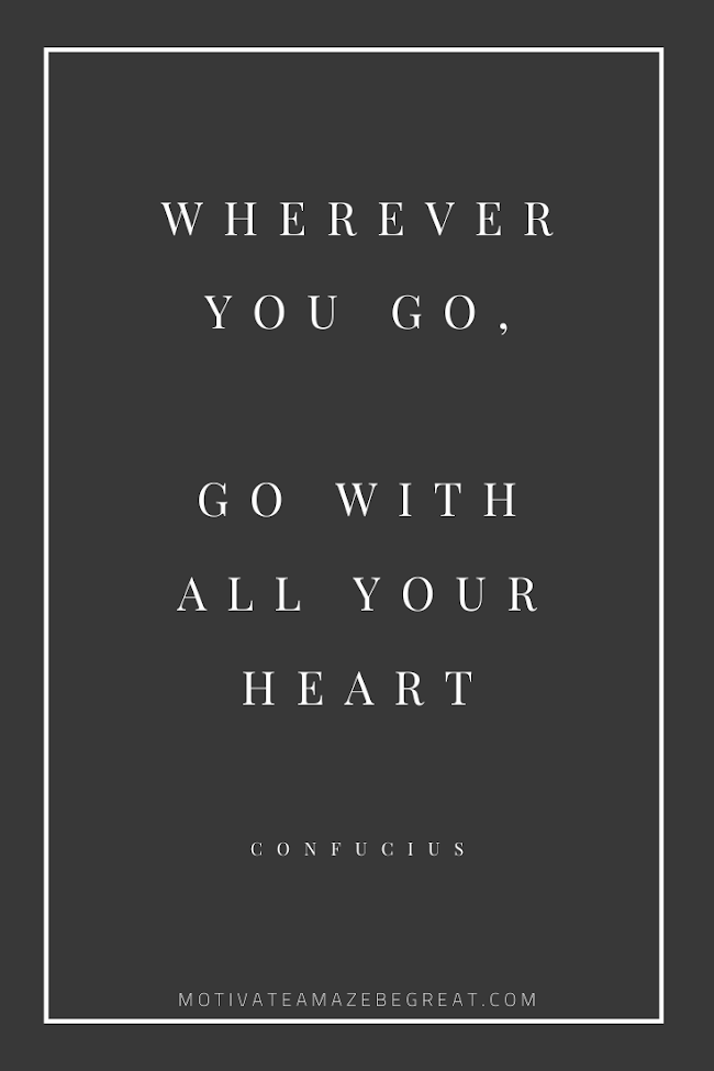 "44 Short Success Quotes And Sayings: ""Wherever you go, go with all your heart."" - Confucius"