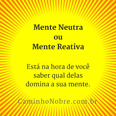 Você sabe o que é a Mente Neutra? Quando for sábio terá a Mente Neutra