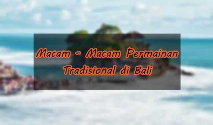 Tahukah Kamu Apa saja Permainan Tradisional yang ada di Bali ?