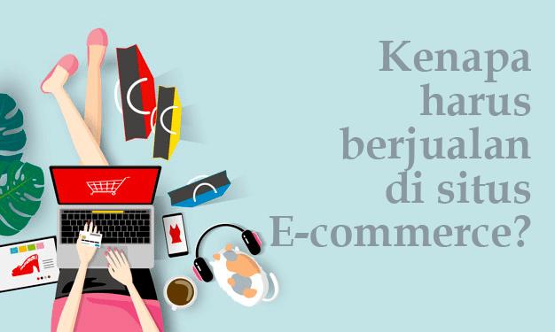 Kenapa Harus Berjualan di Situs Ecommerce Dengan Sistem Marketplace