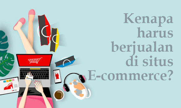 Kenapa Harus Berjualan di Situs Ecommerce Dengan Sistem Marketplace?