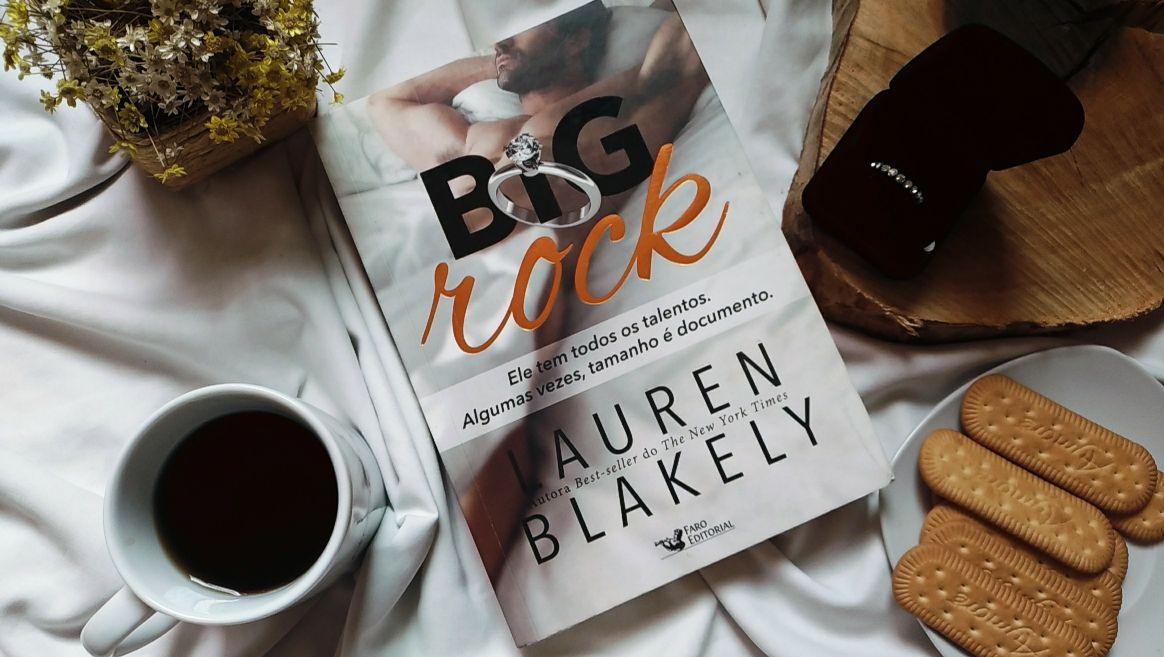 Resenha de livro:  BIG ROCK - LAUREN BLAKELY