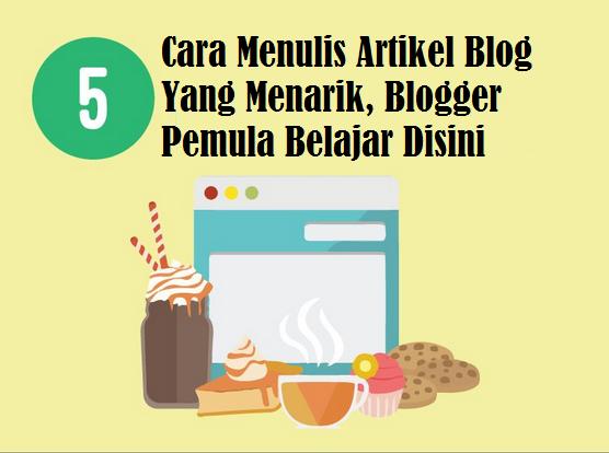 Dijelaskan Cara Menulis Artikel Blog Yang Menarik, Blogger Pemula Belajar Disini
