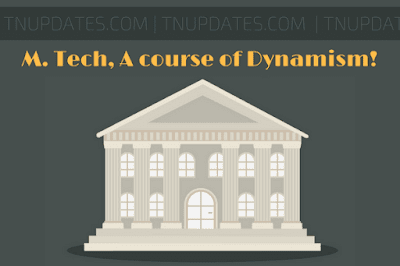 M.Tech, A course of Dynamism!