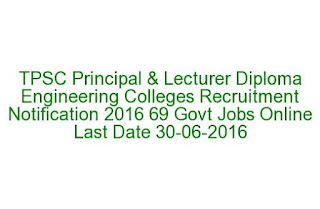 TPSC Principal & Lecturer Diploma Engineering Colleges Recruitment Notification 2016 69 Govt Jobs Online Last Date 30-06-2016