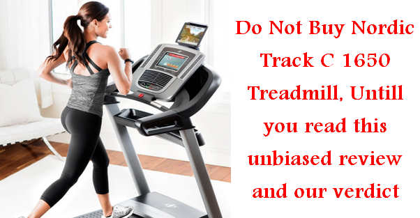 NordicTrack c 1650 treadmill review pros and cons