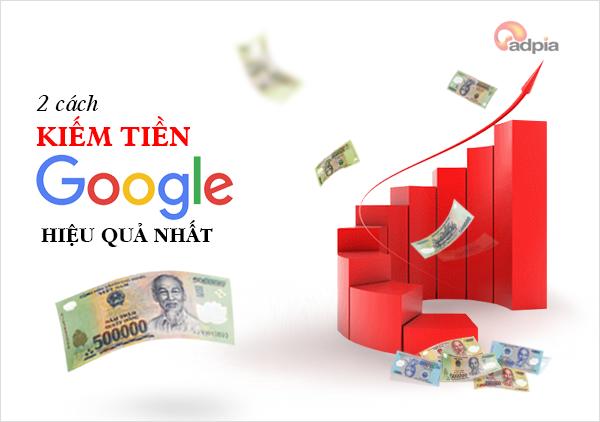 2 Cách Kiếm Tiền Từ Google Hiệu Quả Nhất