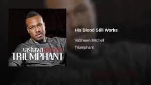 VaShawn%2BMitchell%2BHis%2BBlood%2BStill%2BWorks%2BLyrics - VaShawn Mitchell His Blood Still Works Lyrics