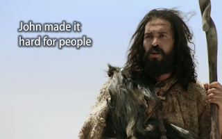John the Baptist made it hard for people