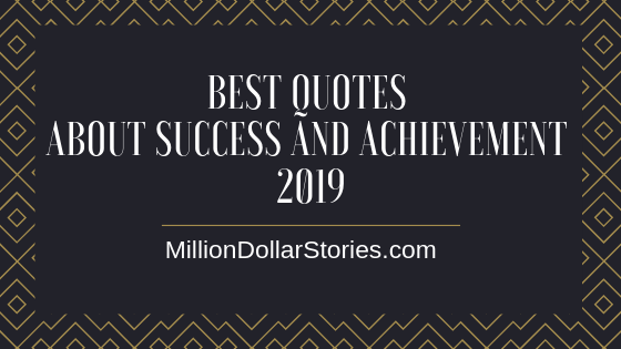 Best Quotes About Success And Achievement 2019 Million Dollar Stories