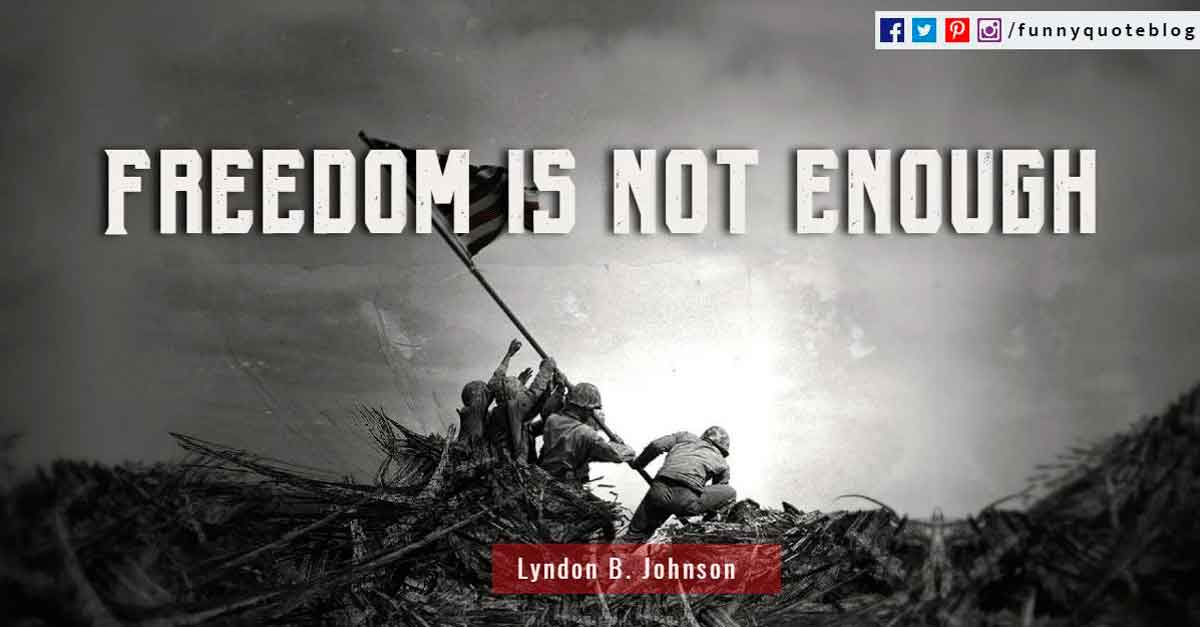 Freedom is not enough - Lyndon B. Johnson Quote