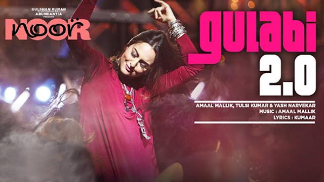 Noor: Gulabi 2.0 Song Lyrics | Sonakshi Sinha | Amaal Mallik | Tulsi Kumar