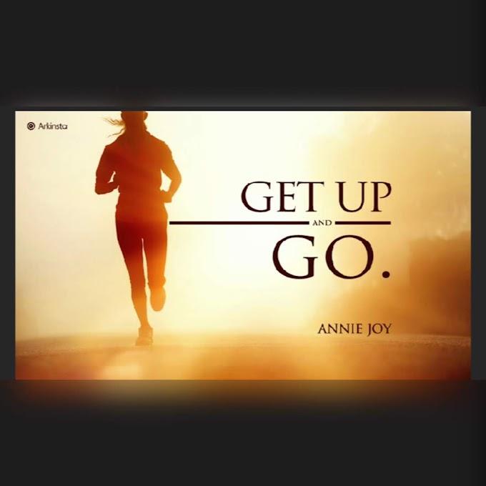 Annie~Joy writes:  Get Up And Go! #BeInspired!