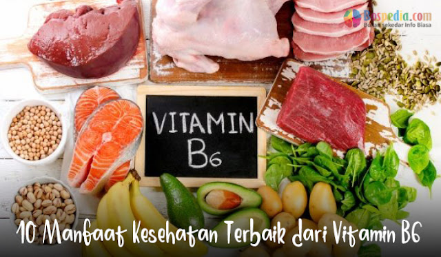 10 Manfaat Kesehatan Terbaik dari Vitamin B6