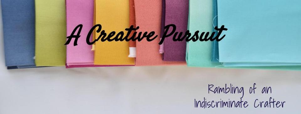A Creative Pursuit Rambling of an indiscriminate crafter