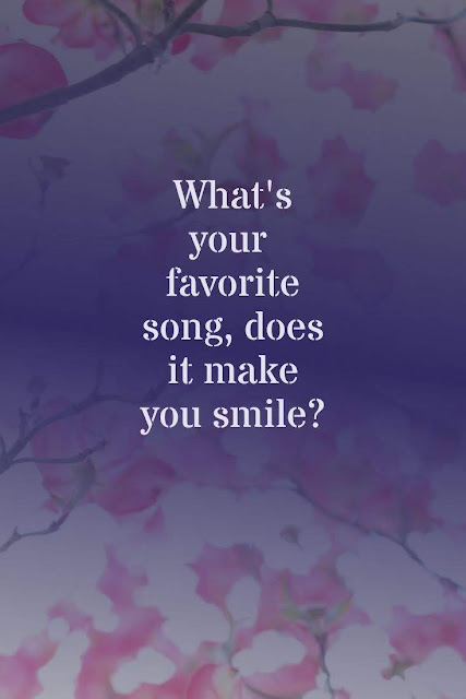 What's your favorite song, does it make you smile?