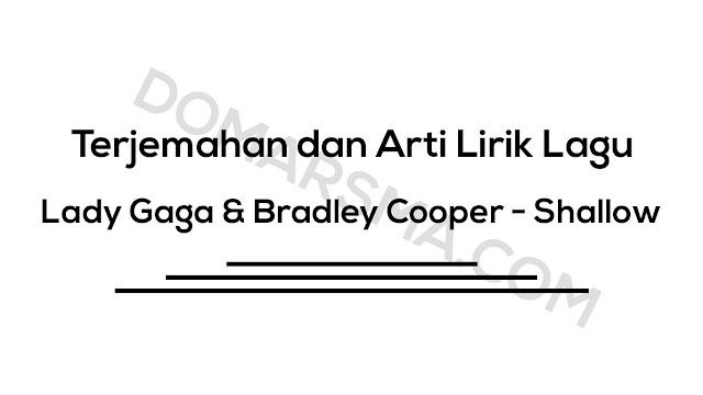 Terjemahan dan Arti Lirik Lagu Lady Gaga & Bradley Cooper - Shallow