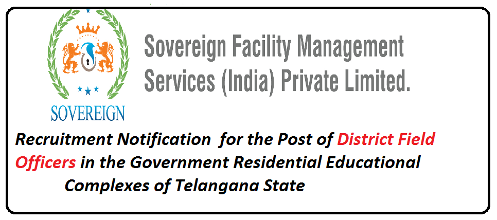 Recruitment Notification for the Post of District Field Officers in the Government Residential Educational Complexes of different districts of Telangana State| Sovereign facilities management services india private limited ,hyderabad/2016/05/recruitment-notification-for-post-ofdistrict-field-officers-government-residential-complexes-telangana-state-ts-sovereign-facility-management-services-private-limited.html
