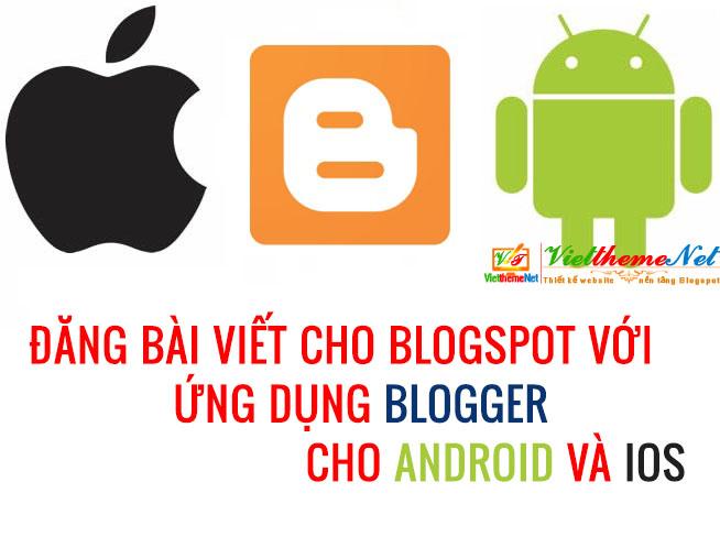 Đăng bài viết lên Blogspot bằng SMartphone nhanh chóng với ứng dụng Blogger
