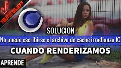 No puede escribirse el archivo de cache irradianza IG, solucion, cinema 4d
