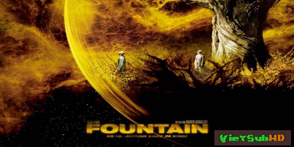 Phim Người bất tử / Suối nguồn VietSub HD | The Fountain 2006