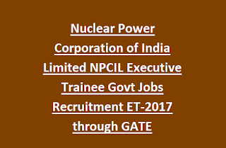 Nuclear Power Corporation of India Limited NPCIL Executive Trainee Govt Jobs Recruitment ET-2017 through GATE Last Date 15-06-2017