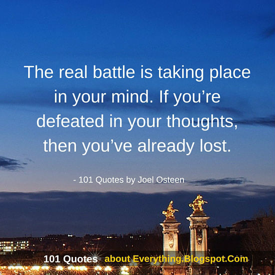 The Real Battle Is Taking Place In Your Mind Joel Osteen Quotes