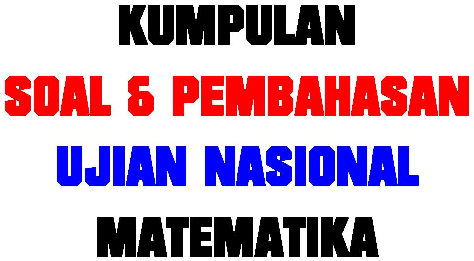 Download Kumpulan Soal Dan Pembahasan Ujian Nasional Matematika Ayobain