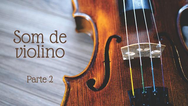 Som de Violino - Parte 2