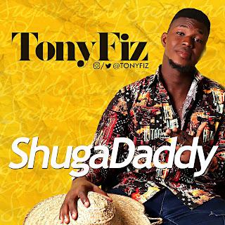 MUSIC : Tony Fiz - Shuga Daddy